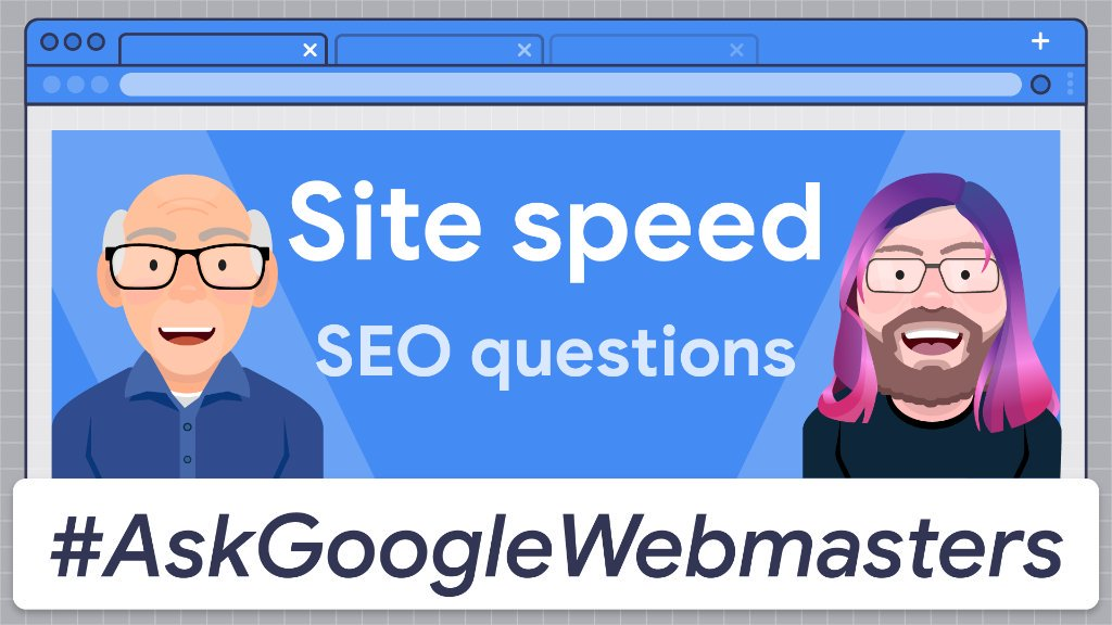 Ask Google Webmasters: Site Speed