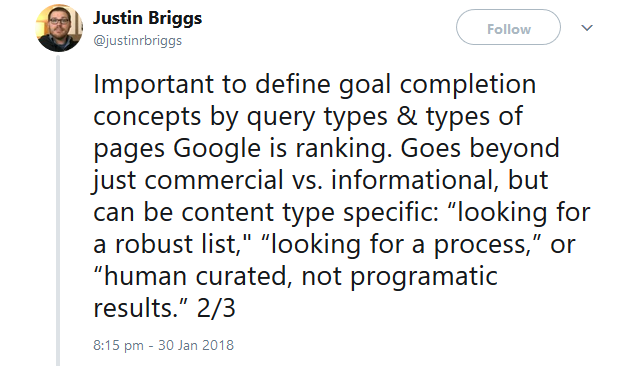 "Important to define goal completion concepts by query types & types of pages Google is ranking. Goes beyond just commercial vs. informational, but can be content type specific: ""looking for a robust list,"" ""looking for a process,"" or ""human curated, not programatic results."""
